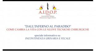 """""""DALL'INFERNO AL PARADISO"""": COME CAMBIA LA VITA CON LE NUOVE TECNICHE CHIRURGICHE PER CURARE INCONTINENZA URINARIA E FECALE. L'AIDOP PRODUCE UNO SPECIALE INFORMATIVO. VIDEO"""